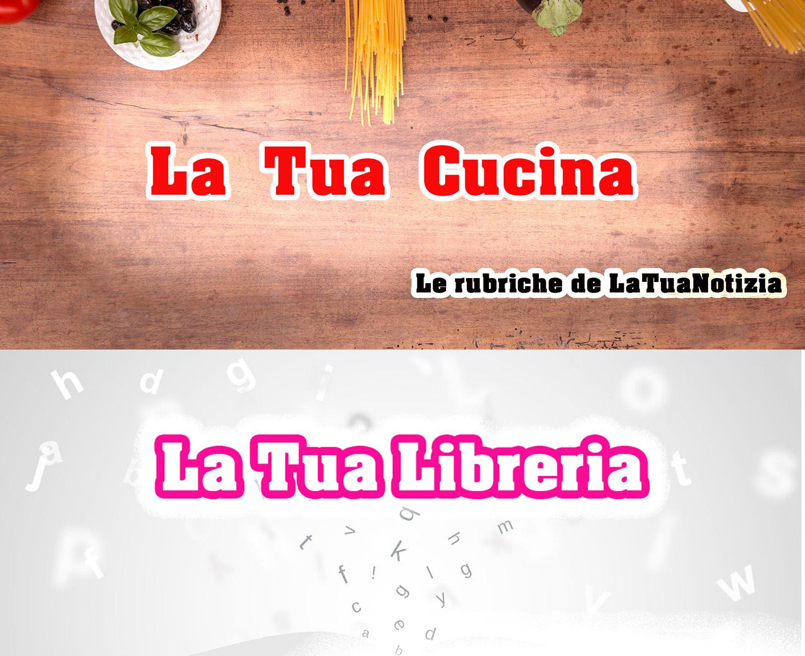 LaTuaCucina e LaTuaLibreria: ecco le nuove rubriche de LaTuaNotizia a un click da te!