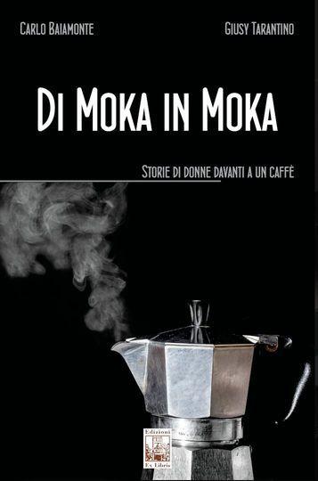 """""""Di Moka in Moka"""": il libro che racconta l'universo femminile"""