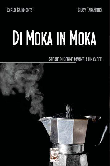 """""""Di Moka in Moka"""": dieci storie di donne che ci aiutano a comprendere la vita"""